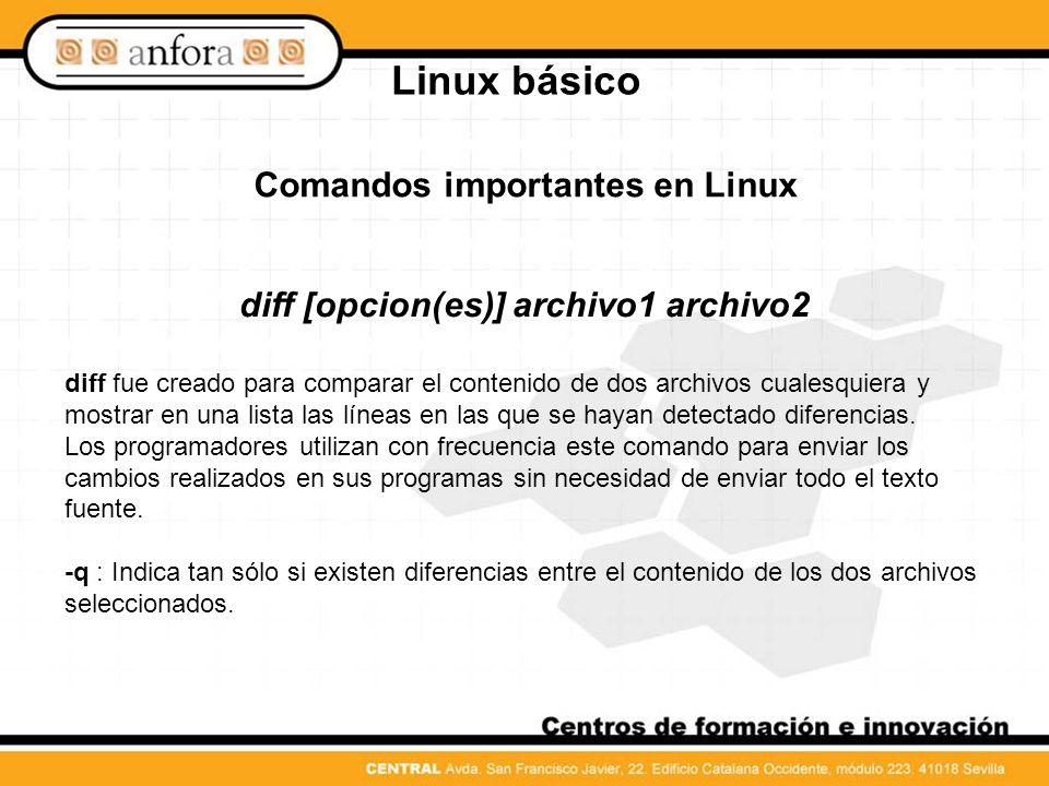 Comandos importantes en Linux diff [opcion(es)] archivo1 archivo2